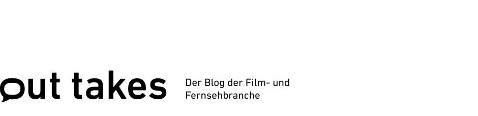 out takes   Der Blog der Film-und Fernsehbranche